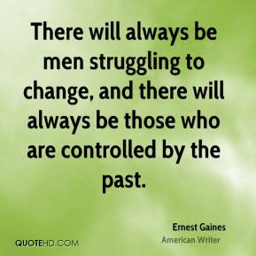 There will always be men struggling to change, and there will always be those who are controlled by the past.