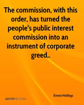 Ernest Hollings - The commission, with this order, has turned the people's public interest commission into an instrument of corporate greed.