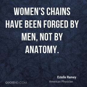 Estelle Ramey - Women's chains have been forged by men, not by anatomy.