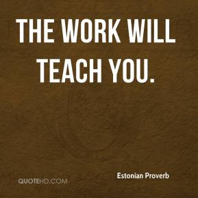 The work will teach you.