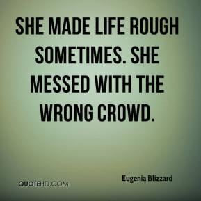 Eugenia Blizzard - She made life rough sometimes. She messed with the wrong crowd.