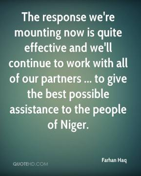 Farhan Haq - The response we're mounting now is quite effective and we'll continue to work with all of our partners ... to give the best possible assistance to the people of Niger.