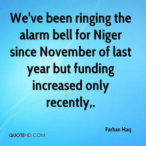 Farhan Haq - We've been ringing the alarm bell for Niger since November of last year but funding increased only recently.