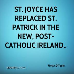 Fintan O'Toole - St. Joyce has replaced St. Patrick in the new, post-Catholic Ireland.