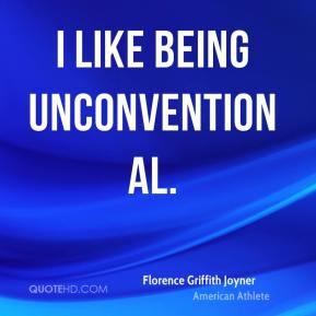 I like being unconventional.