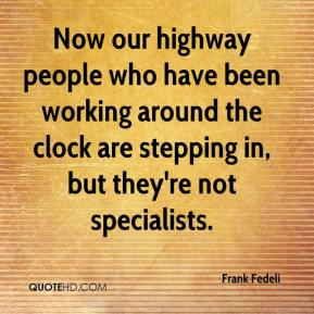 Frank Fedeli - Now our highway people who have been working around the clock are stepping in, but they're not specialists.