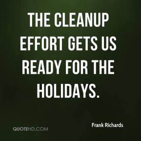 Frank Richards - The cleanup effort gets us ready for the holidays.