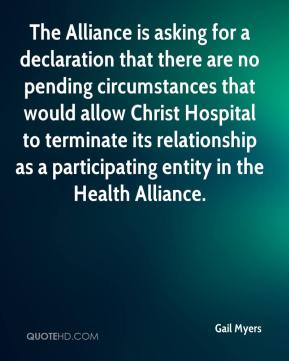 Gail Myers - The Alliance is asking for a declaration that there are no pending circumstances that would allow Christ Hospital to terminate its relationship as a participating entity in the Health Alliance.