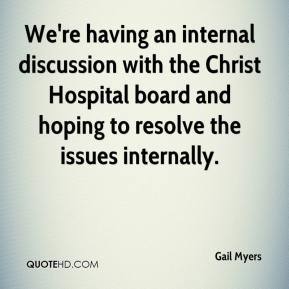 Gail Myers - We're having an internal discussion with the Christ Hospital board and hoping to resolve the issues internally.