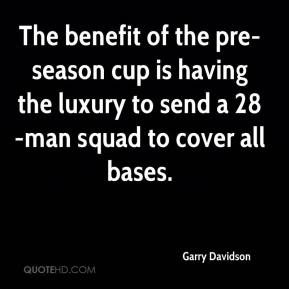 Garry Davidson - The benefit of the pre-season cup is having the luxury to send a 28-man squad to cover all bases.