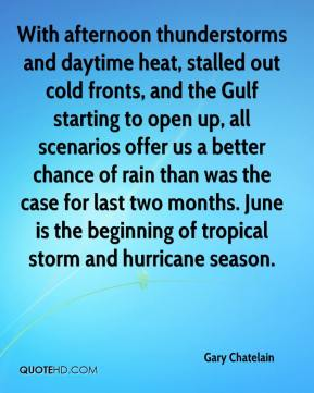 Gary Chatelain - With afternoon thunderstorms and daytime heat, stalled out cold fronts, and the Gulf starting to open up, all scenarios offer us a better chance of rain than was the case for last two months. June is the beginning of tropical storm and hurricane season.