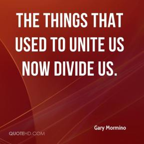 Gary Mormino - The things that used to unite us now divide us.