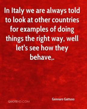 Gennaro Gattuso - In Italy we are always told to look at other countries for examples of doing things the right way, well let's see how they behave.