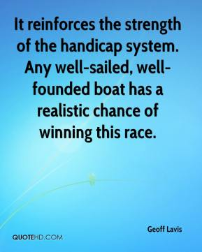 Geoff Lavis - It reinforces the strength of the handicap system. Any well-sailed, well-founded boat has a realistic chance of winning this race.