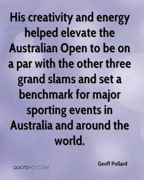 Geoff Pollard - His creativity and energy helped elevate the Australian Open to be on a par with the other three grand slams and set a benchmark for major sporting events in Australia and around the world.