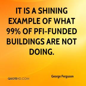 George Ferguson - It is a shining example of what 99% of PFI-funded buildings are not doing.