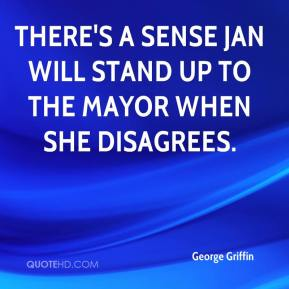 George Griffin - there's a sense Jan will stand up to the mayor when she disagrees.