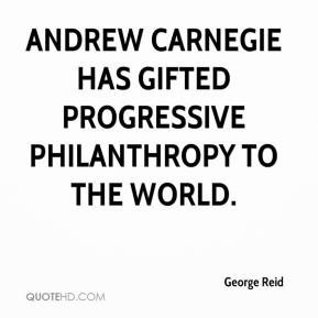 Andrew Carnegie has gifted progressive philanthropy to the world.