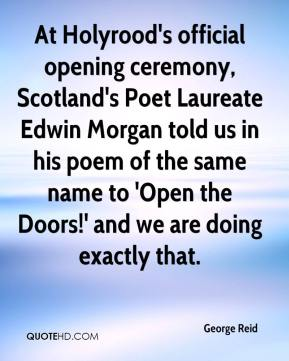 At Holyrood's official opening ceremony, Scotland's Poet Laureate Edwin Morgan told us in his poem of the same name to 'Open the Doors!' and we are doing exactly that.