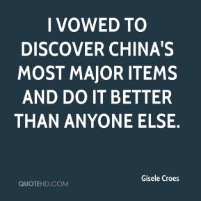 Gisele Croes - I vowed to discover China's most major items and do it better than anyone else.