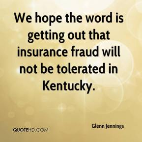 Glenn Jennings - We hope the word is getting out that insurance fraud will not be tolerated in Kentucky.