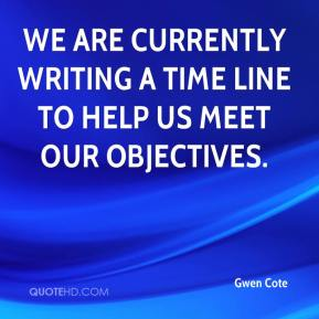 Gwen Cote - We are currently writing a time line to help us meet our objectives.