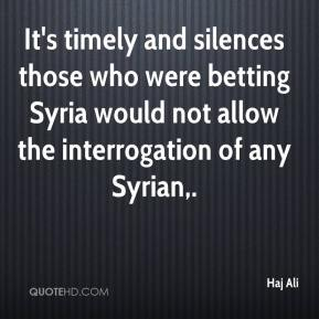 Haj Ali - It's timely and silences those who were betting Syria would not allow the interrogation of any Syrian.