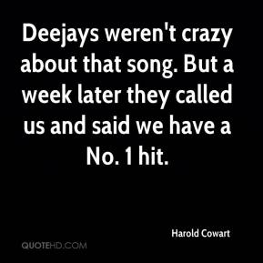 Harold Cowart - Deejays weren't crazy about that song. But a week later they called us and said we have a No. 1 hit.