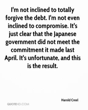 Harold Creel - I'm not inclined to totally forgive the debt. I'm not even inclined to compromise. It's just clear that the Japanese government did not meet the commitment it made last April. It's unfortunate, and this is the result.