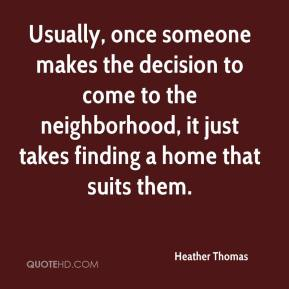 Usually, once someone makes the decision to come to the neighborhood, it just takes finding a home that suits them.
