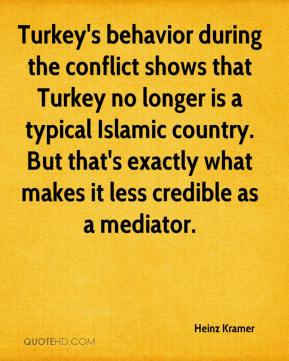 Heinz Kramer - Turkey's behavior during the conflict shows that Turkey no longer is a typical Islamic country. But that's exactly what makes it less credible as a mediator.