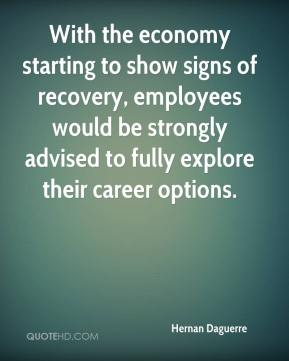 Hernan Daguerre - With the economy starting to show signs of recovery, employees would be strongly advised to fully explore their career options.
