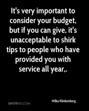 It's very important to consider your budget, but if you can give, it's unacceptable to shirk tips to people who have provided you with service all year.