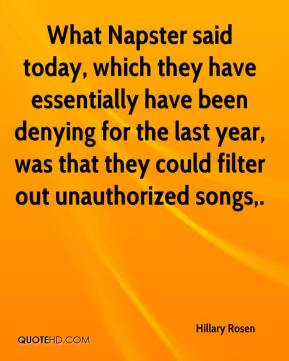 What Napster said today, which they have essentially have been denying for the last year, was that they could filter out unauthorized songs.