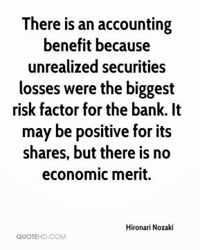 Hironari Nozaki - There is an accounting benefit because unrealized securities losses were the biggest risk factor for the bank. It may be positive for its shares, but there is no economic merit.