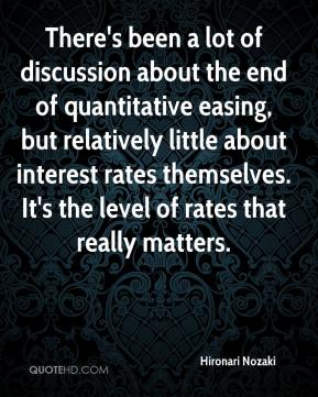 Hironari Nozaki - There's been a lot of discussion about the end of quantitative easing, but relatively little about interest rates themselves. It's the level of rates that really matters.