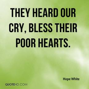 Hope White - They heard our cry, bless their poor hearts.