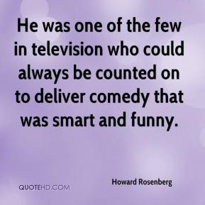 He was one of the few in television who could always be counted on to deliver comedy that was smart and funny.