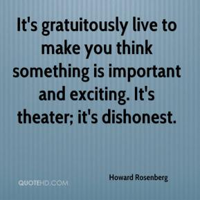 It's gratuitously live to make you think something is important and exciting. It's theater; it's dishonest.