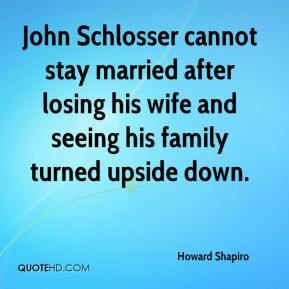 Howard Shapiro - John Schlosser cannot stay married after losing his wife and seeing his family turned upside down.