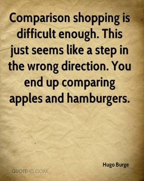 Hugo Burge - Comparison shopping is difficult enough. This just seems like a step in the wrong direction. You end up comparing apples and hamburgers.