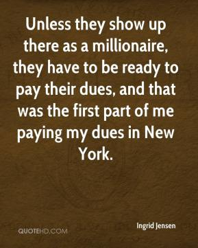 Ingrid Jensen - Unless they show up there as a millionaire, they have to be ready to pay their dues, and that was the first part of me paying my dues in New York.
