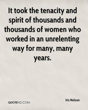 Iris Nelson - It took the tenacity and spirit of thousands and thousands of women who worked in an unrelenting way for many, many years.