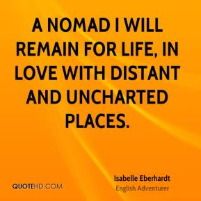 Isabelle Eberhardt - A nomad I will remain for life, in love with distant and uncharted places.