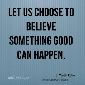 Let us choose to believe something good can happen.
