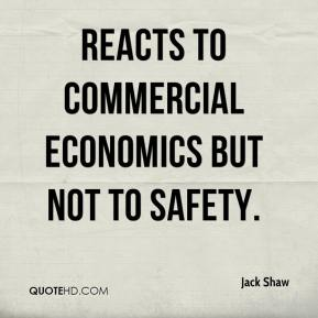 Jack Shaw - reacts to commercial economics but not to safety.
