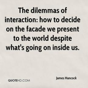 The dilemmas of interaction: how to decide on the facade we present to the world despite what's going on inside us.