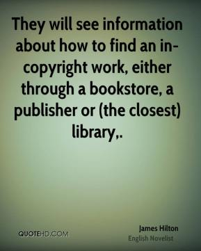 James Hilton - They will see information about how to find an in-copyright work, either through a bookstore, a publisher or (the closest) library.