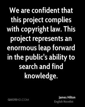 James Hilton - We are confident that this project complies with copyright law. This project represents an enormous leap forward in the public's ability to search and find knowledge.