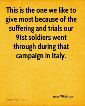 James Wilkinson - This is the one we like to give most because of the suffering and trials our 91st soldiers went through during that campaign in Italy.